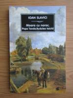 Ioan Slavici - Moara cu noroc. Popa Tanda. Budulea taichii