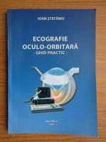 Anticariat: Ioan Stefaniu - Ecografie oculo-orbitara