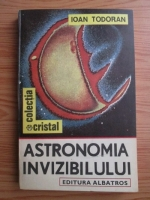 Anticariat: Ioan Todoran - Astronomia invizibilului