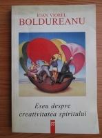 Anticariat: Ioan Viorel Boldureanu - Eseu despre creativitatea spiritului