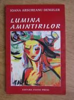 Anticariat: Ioana Arsureanu Denizler - Lumina amintirilor