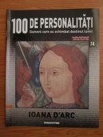 Anticariat: Ioana d'Arc (100 de personalitati, Oameni care au schimbat destinul lumii, nr. 74)