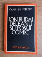 Ioana Em. Petrescu - Ion Budai Deleanu si eposul comic