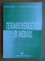 Anticariat: Ioana Ionel - Termoenergetica si mediul