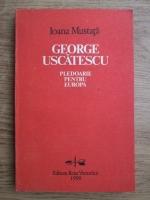 Anticariat: Ioana Mustata - George Uscatescu. Pledoarie pentru Europa