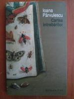 Ioana Parvulescu - Cartea intrebarilor