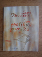 Ioana Parvulescu - Cum continua povestea