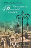Anticariat: Ioana Parvulescu - Intoarcere in Bucurestiul interbelic