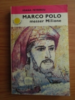 Ioana Petrescu - Marco Polo messer Milione