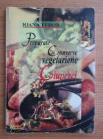 Ioana Tudor - Preparate si conserve vegetariene din ciuperci