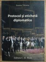 Anticariat: Ioana Varsta - Protocol si eticheta diplomatice
