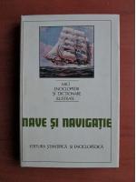 Ion A. Manoliu - Mici enciclopedii si dictionare ilustrate. Nave si navigatie