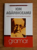 Ion Agarbiceanu - Fefeleaga si alte povestiri fantastice