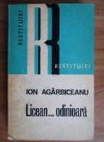 Ion Agarbiceanu - Licean... odinioara