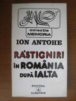 Anticariat: Ion Antohe - Rastigniri in Romania dupa Ialta
