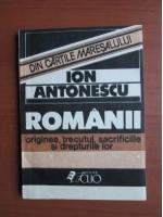 Ion Antonescu - Romanii. Originea, trecutul, sacrificiile si drepturile lor