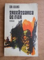 Anticariat: Ion Arama - Trecatoarea de fier