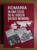 Ion Ardeleanu - Romania in anii celui de-al Doilea Razboi Mondial (volumul 2)