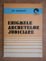 Anticariat: Ion Argesanu - Enigmele anchetelor judiciare