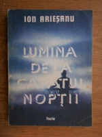 Ion Ariesanu - Lumina de la capatul noptii