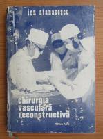 Ion Atanasescu - Chirurgia vasculara reconstructiva