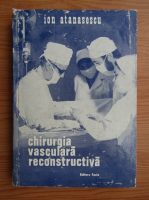 Anticariat: Ion Atanasescu - Chirurgia vasculara reconstructiva