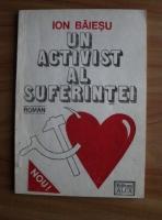 Ion Baiesu - Un activist al suferintei