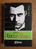 Anticariat: Ion Balu - Viata lui Lucian Blaga (volumul 1)