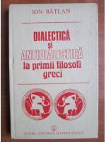 Ion Batlan - Dialectica si antidialectica la primii filosofi greci