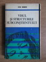 Anticariat: Ion Biberi - Visul si structurile subconstientului