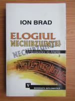 Ion Brad - Elogiul Nechibzuintei. Ambasador la Atena (volumul 3)