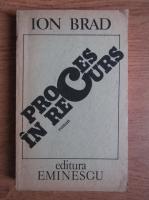 Anticariat: Ion Brad - Proces in recurs