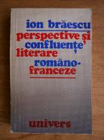 Anticariat: Ion Braescu - Perspective si confluente literare romano-franceze
