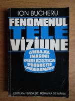 Ion Bucheru - Fenomenul televiziune
