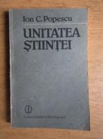 Anticariat: Ion C. Popescu - Unitatea stiintei. Studiu monografic asupra reductiei interteoretice si interdisciplinare