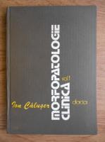 Anticariat: Ion Caluser - Morfopatologie clinica (volumul 1)