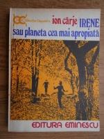 Anticariat: Ion Carje - Irene sau planeta cea mai apropiata