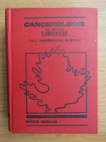 Anticariat: Ion Chiricuta - Cancerologie, volumul 1. Cancerologie generala