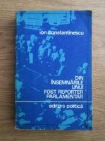 Anticariat: Ion Constantinescu - Din insemnarile unui fost reporter parlamentar