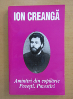 Ion Creanga - Amintiri din copilarie. Povesti si povestiri