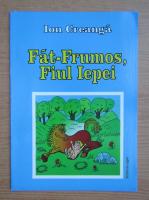 Anticariat: Ion Creanga - Fat-Frumos, fiul iepei