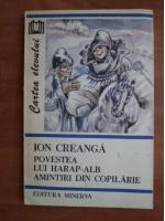 Ion Creanga - Povestea lui Harap-Alb. Amintiri din copilarie