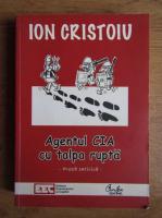 Anticariat: Ion Cristoiu - Agentul CIA cu talpa rupta