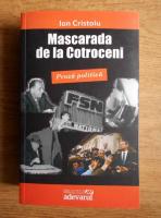 Anticariat: Ion Cristoiu - Mascarada de la Cotroceni