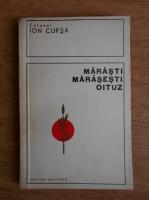 Anticariat: Ion Cupsa - Marasti, Marasesti, Oituz