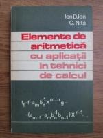 Anticariat: Ion D. Ion, Constantin Nita - Elemente de aritmetica cu aplicatii in tehnici de calcul
