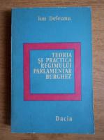Ion Deleanu - Teoria si practica regimului parlamentar burghez