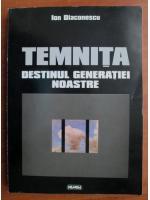 Anticariat: Ion Diaconescu - Temnita. Destinul generatiei noastre