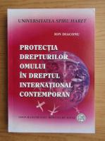 Ion Diaconu - Protectia drepturilor omului in dreptul international contemporan