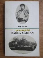 Ion Dianu - Pe urmele lui Badea Cartan